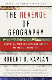 book cover of The Revenge of Geography: What the Map Tells Us About Coming Conflicts and the Battle Against Fate by Robert D. Kaplan