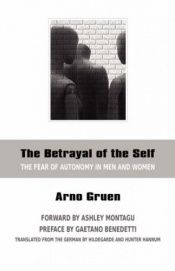 book cover of The Betrayal of the Self: The Fear of Autonomy in Men and Women by Arno Gruen