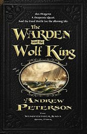 book cover of The Warden and the Wolf King (Wingfeather Saga) by Andrew Peterson