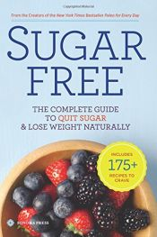 book cover of Sugar Free: The Complete Guide to Quit Sugar & Lose Weight Naturally by unknown author