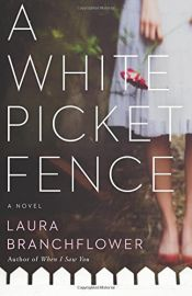 book cover of A White Picket Fence by Laura Branchflower