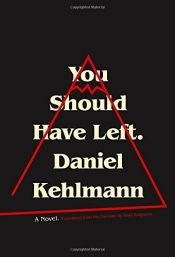book cover of You Should Have Left: A Novel by Daniel Kehlmann