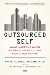 book cover of The Outsourced Self: What Happens When We Pay Others to Live Our Lives for Us by Arlie Russell Hochschild