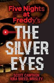 book cover of The Silver Eyes (Five Nights At Freddy's #1) by Scott Cawthon|Kira Breed-Wrisley