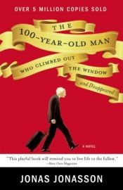 book cover of The Hundred-Year-Old Man Who Climbed Out of the Window and Disappeared by Jonas Jonasson