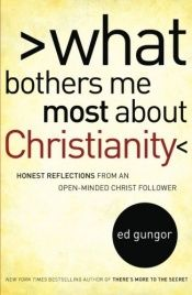book cover of What bothers me most about Christianity : honest reflections from an open-minded Christ follower by Ed Gungor