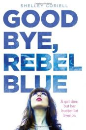book cover of Goodbye, Rebel Blue by Shelley Coriell
