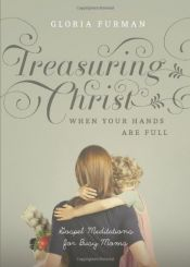 book cover of Treasuring Christ When Your Hands Are Full: Gospel Meditations for Busy Moms by Gloria Furman