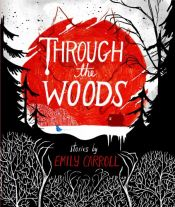 book cover of Through the Woods by Emily Carroll