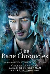 book cover of The Bane Chronicles by Cassandra Clare|Maureen Johnson|Sarah Rees Brennan