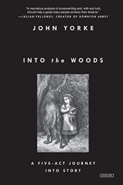 book cover of Into the Woods: A Five-Act Journey Into Story by John Yorke