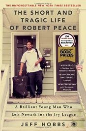 book cover of The Short and Tragic Life of Robert Peace: A Brilliant Young Man Who Left Newark for the Ivy League by Jeff Hobbs