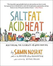 book cover of Salt, Fat, Acid, Heat: Mastering the Elements of Good Cooking by Samin Nosrat