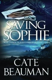 book cover of Saving Sophie: Book Seven In The Bodyguards Of L.A. County Series by Cate Beauman