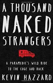 book cover of A Thousand Naked Strangers: A Paramedic's Wild Ride to the Edge and Back by Kevin Hazzard