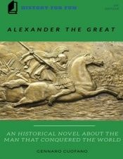 book cover of Alexander the Great: An Historical Novel About the Man That Conquered the World (History for fun) (Volume 1) by Gennaro Cuofano