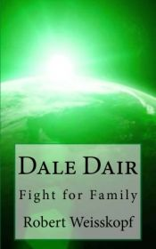 book cover of Dale Dair: Fight for Family (The Journey of the Freighter Lola) (Volume 3) by Robert Weisskopf