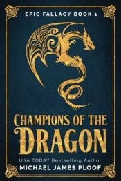 book cover of Champions of the Dragon: Epic Fallacy (Volume 1) by Michael James Ploof