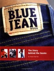 book cover of The Blue Jean Book: The Story Behind the Seams by Tanya Lloyd Kyi
