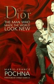 book cover of Christian Dior : the man who made the world look new by Marie-France Pochna