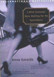 book cover of I Wish Someone Were Waiting for Me Somewhere by Anna Gavalda