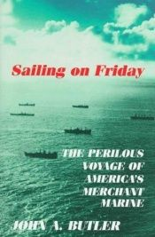 book cover of Sailing on Friday: The Perilous Voyage of America's Merchant Marine by John A. Butler