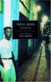 book cover of Tropic Moon by Georges Simenon|Marc Romano|Norman Rush