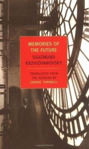 book cover of Memories of the Future by Sigizmund Krzhizhanovsky