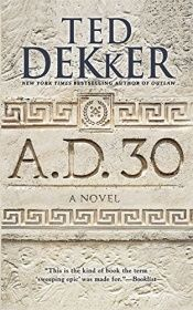 book cover of A.D. 30 by Ted Dekker
