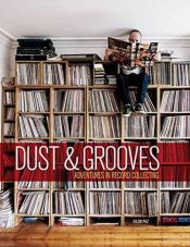 book cover of Dust & Grooves: Adventures in Record Collecting by Eilon Paz