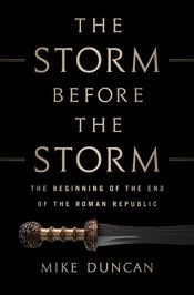 book cover of The Storm Before the Storm: The Beginning of the End of the Roman Republic by Mike Duncan
