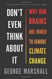 book cover of Don't Even Think About It: Why Our Brains Are Wired to Ignore Climate Change by George Marshall
