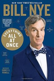 book cover of Everything All at Once: How to Unleash Your Inner Nerd, Tap into Radical Curiosity and Solve Any Problem by Bill Nye