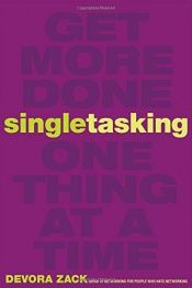 book cover of Singletasking: Get More Done-One Thing at a Time by Devora Zack
