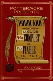 book cover of Poudlard Le Guide Pas complet et Pas fiable du tout by J. K. Rowling