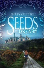 book cover of Seeds of Discovery (The Dusk Gate Chronicles) (Volume 1) by Breeana Puttroff
