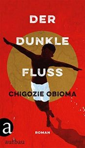 book cover of Der dunkle Fluss: Roman by Chigozie Obioma