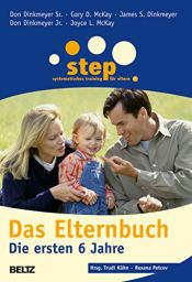 book cover of Step - Das Elternbuch: Die ersten 6 Jahre (Beltz Taschenbuch / Ratgeber) by Don Dinkmeyer Sr.|Dr. Gary D. McKay|Don Dinkmeyer Jr.|James S. Dinkmeyer|Joyce L. McKay
