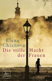 book cover of Die stille Macht der Frauen by Elena Chizhova