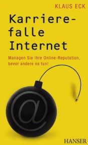book cover of Karrierefalle Internet. Managen Sie Ihre Online-Reputation, bevor andere es tun! by Klaus Eck