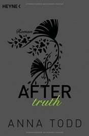book cover of After truth: AFTER 2 - Roman by Anna Todd