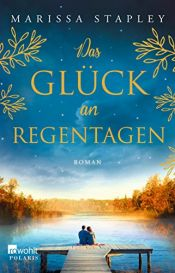 book cover of Das Glück an Regentagen by Marissa Stapley