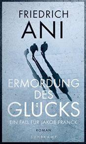 book cover of Ermordung des Glücks by Friedrich Ani