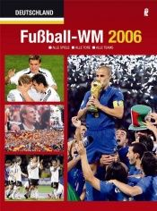 book cover of Fußball WM 2006. Alle Spiele - Alle Tore - Alle Teams by