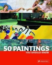 book cover of 50 Paintings You Should Know by Kristina Lowis