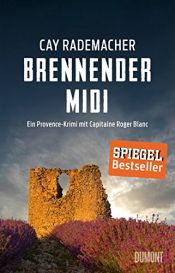 book cover of Brennender Midi: Ein Provence-Krimi mit Capitaine Roger Blanc (3) by Cay Rademacher