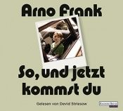 book cover of So, und jetzt kommst du by Arno Frank