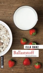 book cover of Ballaststoff Angermüllers sechster Fall by Ella Danz