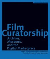 book cover of Film curatorship : archives, museums, and the digital marketplace by Paolo Cherchi Usai