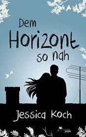 book cover of Dem Horizont so nah by Jessica Koch